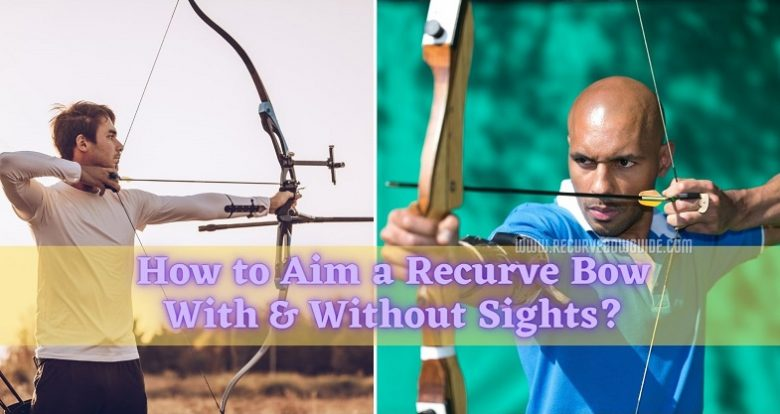 How to Aim a Recurve Bow With & Without Sights