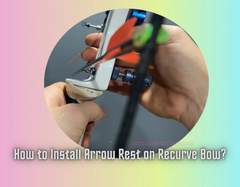 How to Install Arrow Rest on Recurve Bow